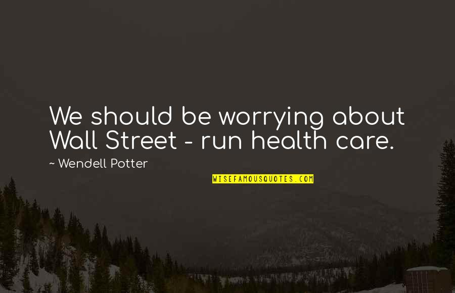 Wall-e Quotes By Wendell Potter: We should be worrying about Wall Street -