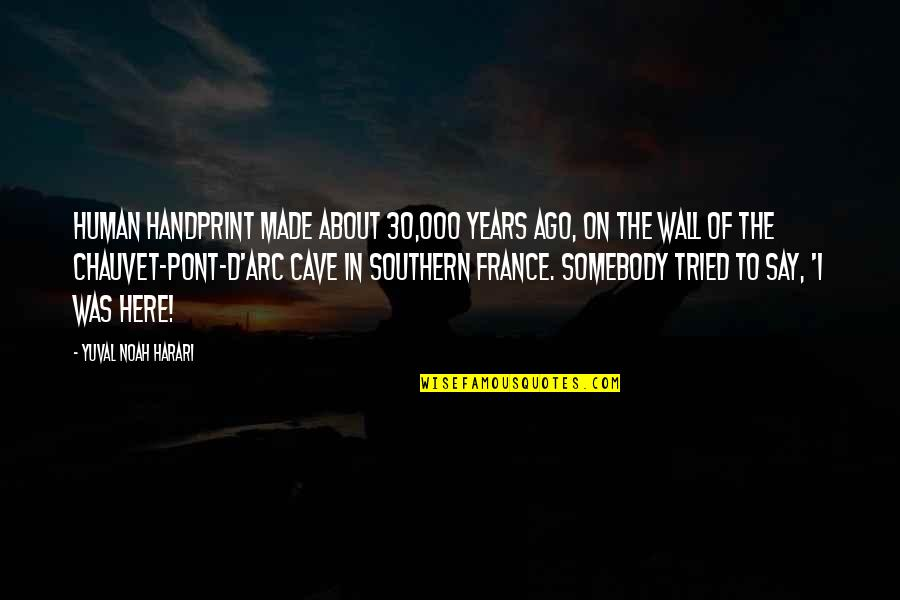 Wall-e Quotes By Yuval Noah Harari: human handprint made about 30,000 years ago, on