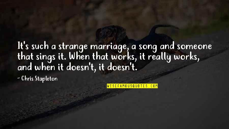 Wallace Sabine Quotes By Chris Stapleton: It's such a strange marriage, a song and