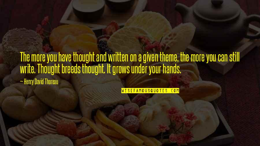 Wallace Sabine Quotes By Henry David Thoreau: The more you have thought and written on