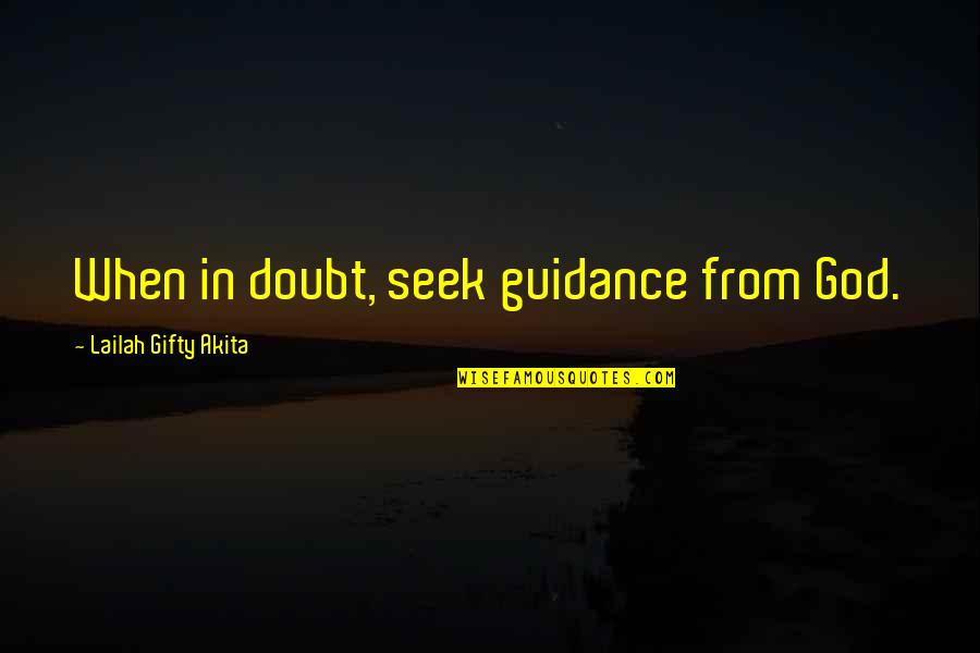 Wallace Sabine Quotes By Lailah Gifty Akita: When in doubt, seek guidance from God.