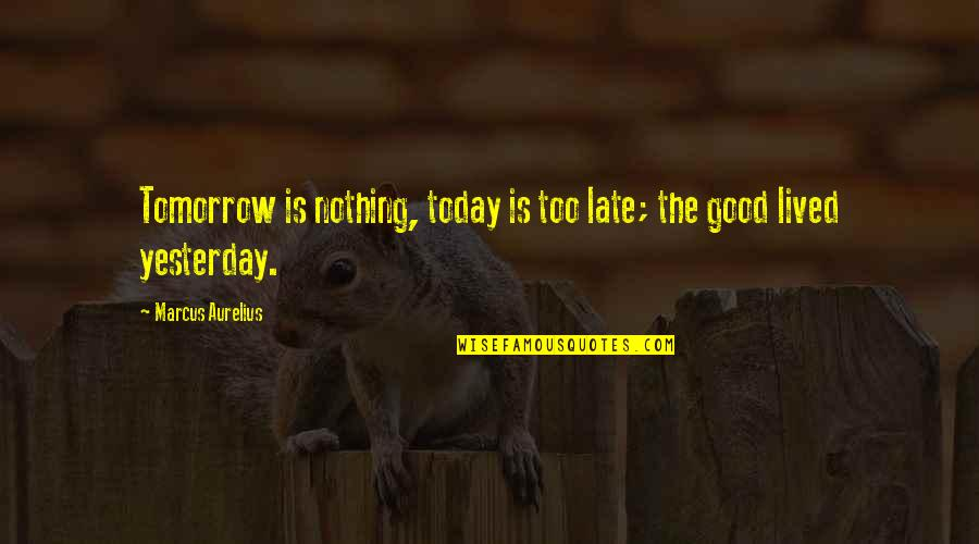 Wallace Sabine Quotes By Marcus Aurelius: Tomorrow is nothing, today is too late; the