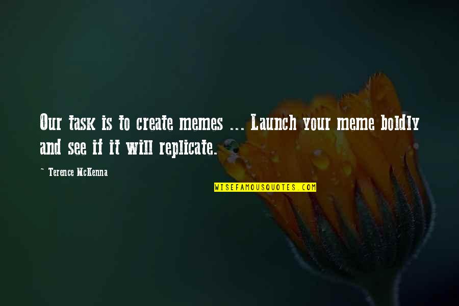 Wallace Sabine Quotes By Terence McKenna: Our task is to create memes ... Launch