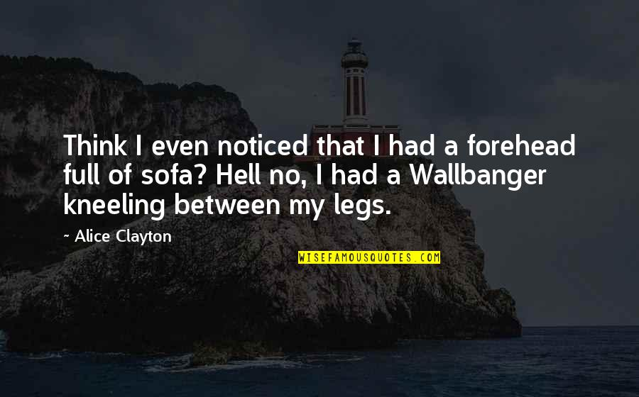 Wallbanger Quotes By Alice Clayton: Think I even noticed that I had a