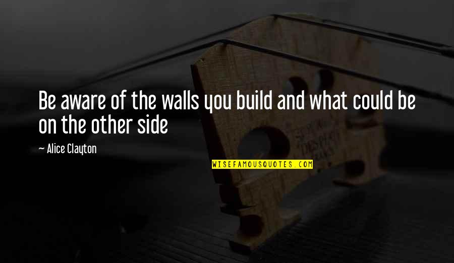 Wallbanger Quotes By Alice Clayton: Be aware of the walls you build and