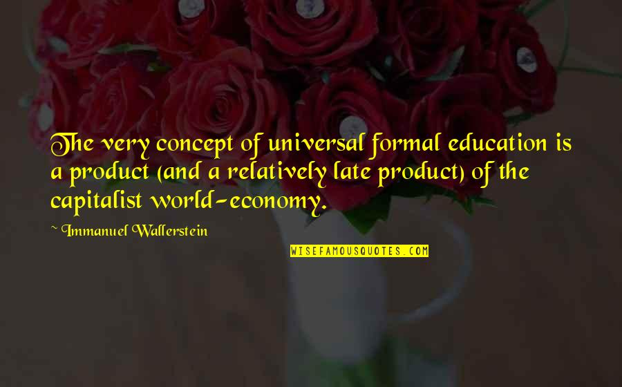 Wallerstein Quotes By Immanuel Wallerstein: The very concept of universal formal education is