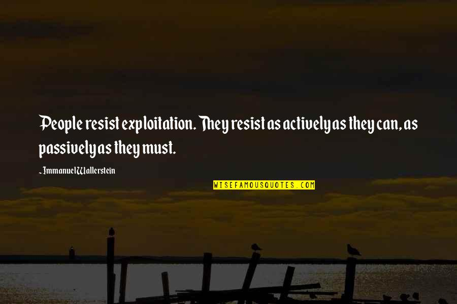Wallerstein Quotes By Immanuel Wallerstein: People resist exploitation. They resist as actively as