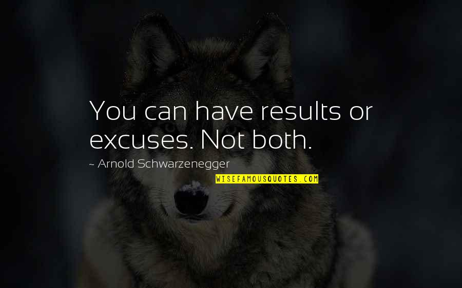 Wallid Ismail Quotes By Arnold Schwarzenegger: You can have results or excuses. Not both.