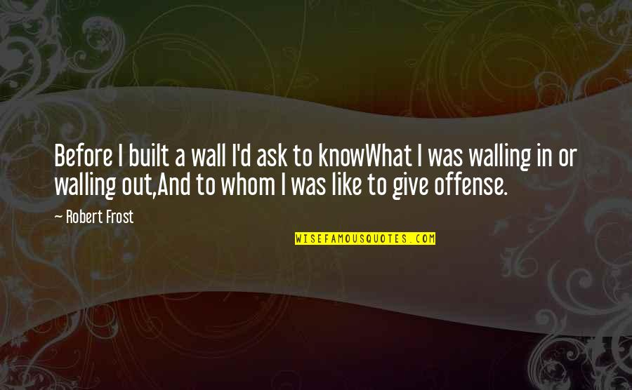 Walling Quotes By Robert Frost: Before I built a wall I'd ask to
