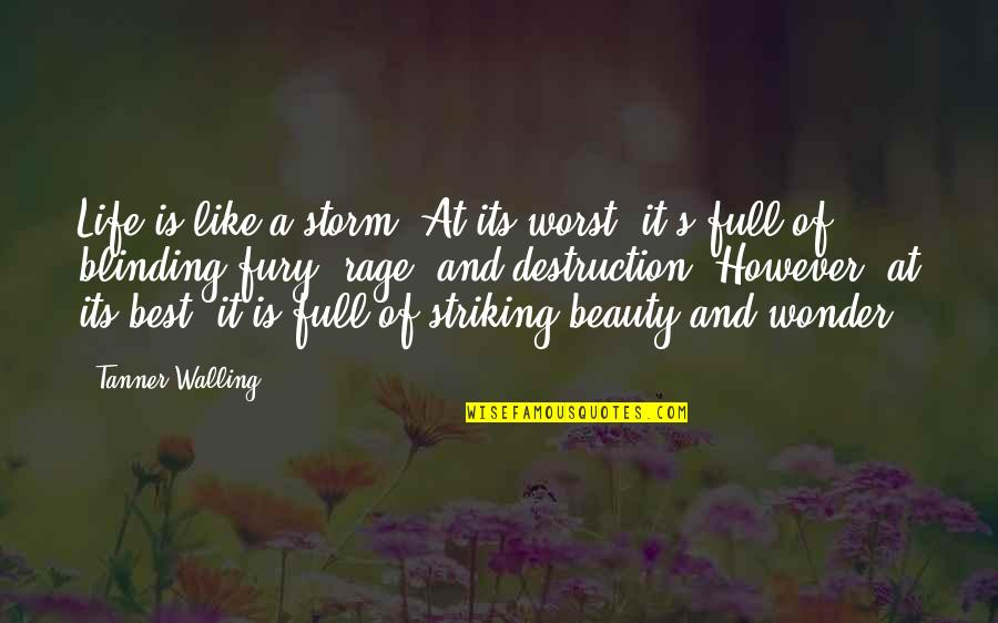 Walling Quotes By Tanner Walling: Life is like a storm. At its worst,