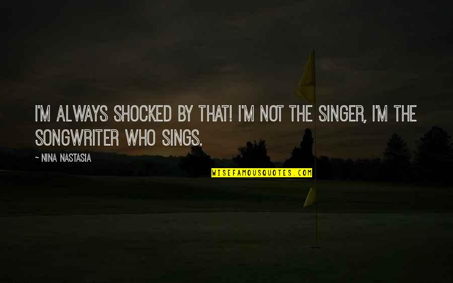 Wallpapers Having Quotes By Nina Nastasia: I'm always shocked by that! I'm not the