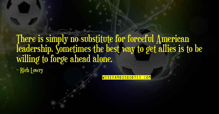 Wallpapers Having Quotes By Rich Lowry: There is simply no substitute for forceful American