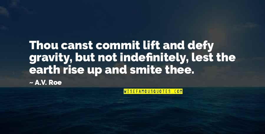 Walls Being Put Up Quotes By A.V. Roe: Thou canst commit lift and defy gravity, but