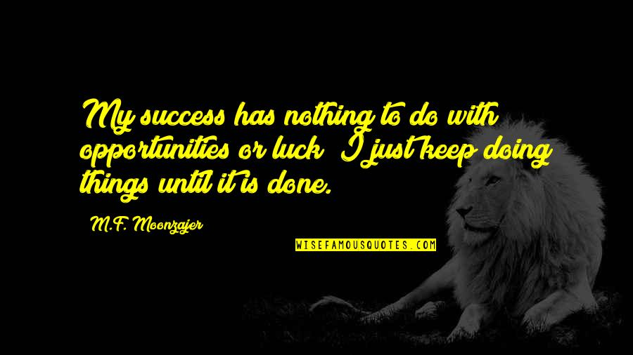 Walls Being Put Up Quotes By M.F. Moonzajer: My success has nothing to do with opportunities