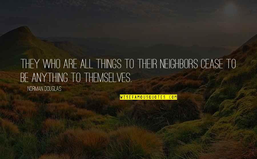 Walls Being Put Up Quotes By Norman Douglas: They who are all things to their neighbors