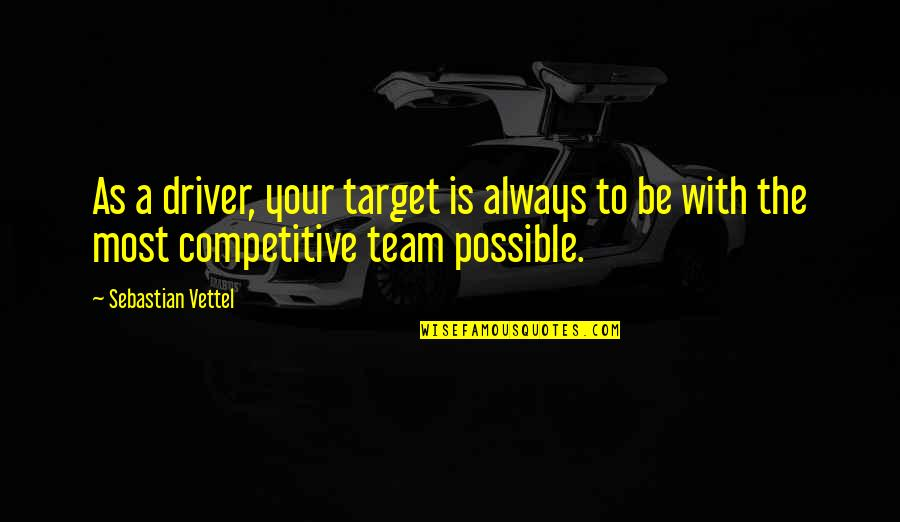 Walls Being Put Up Quotes By Sebastian Vettel: As a driver, your target is always to
