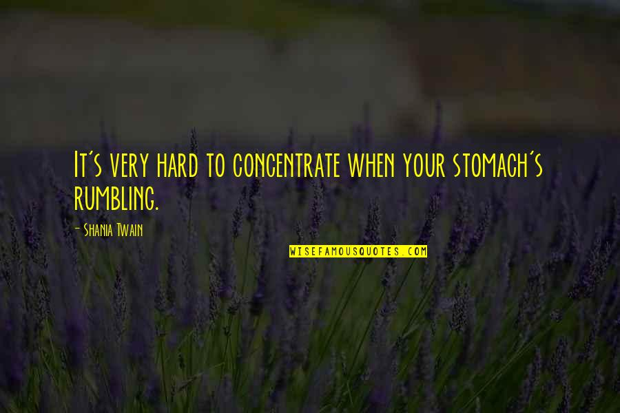 Walls In Home Uk Quotes By Shania Twain: It's very hard to concentrate when your stomach's