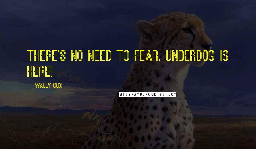 Wally Cox quotes: There's no need to fear, Underdog is here!