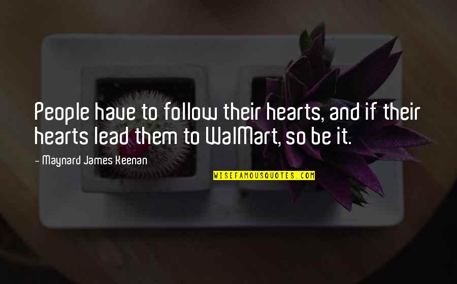 Walmart Inspirational Quotes By Maynard James Keenan: People have to follow their hearts, and if