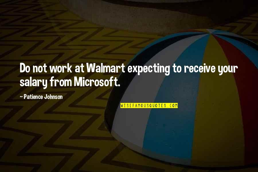 Walmart Inspirational Quotes By Patience Johnson: Do not work at Walmart expecting to receive