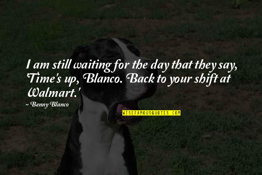 Walmart Quotes By Benny Blanco: I am still waiting for the day that