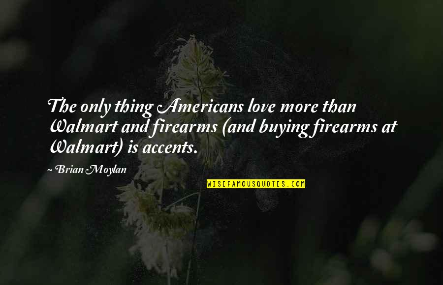 Walmart Quotes By Brian Moylan: The only thing Americans love more than Walmart