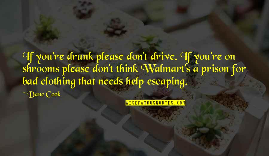 Walmart Quotes By Dane Cook: If you're drunk please don't drive. If you're