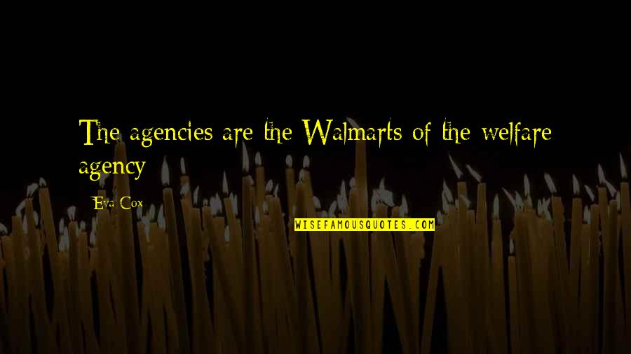 Walmart Quotes By Eva Cox: The agencies are the Walmarts of the welfare