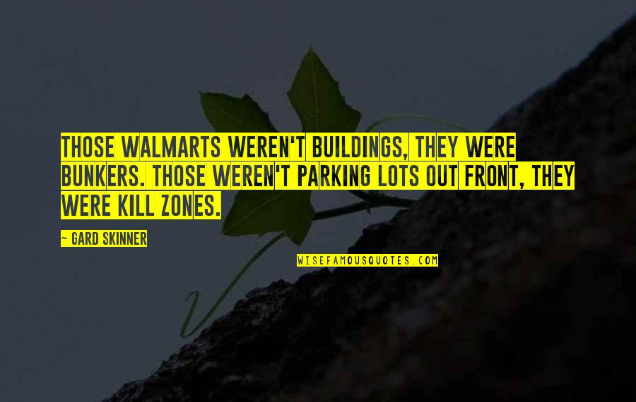 Walmart Quotes By Gard Skinner: Those Walmarts weren't buildings, they were bunkers. Those