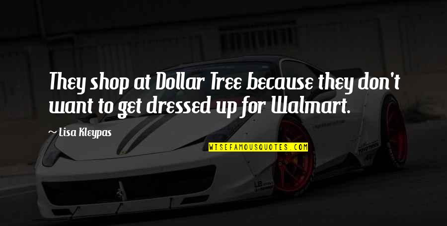 Walmart Quotes By Lisa Kleypas: They shop at Dollar Tree because they don't