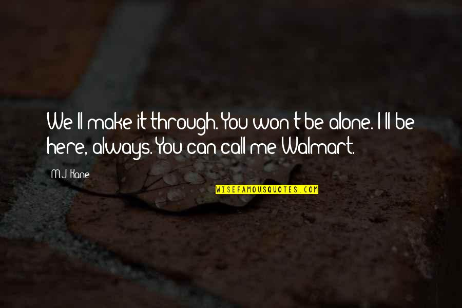 Walmart Quotes By M.J. Kane: We'll make it through. You won't be alone.