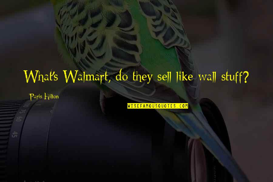 Walmart Quotes By Paris Hilton: What's Walmart, do they sell like wall stuff?