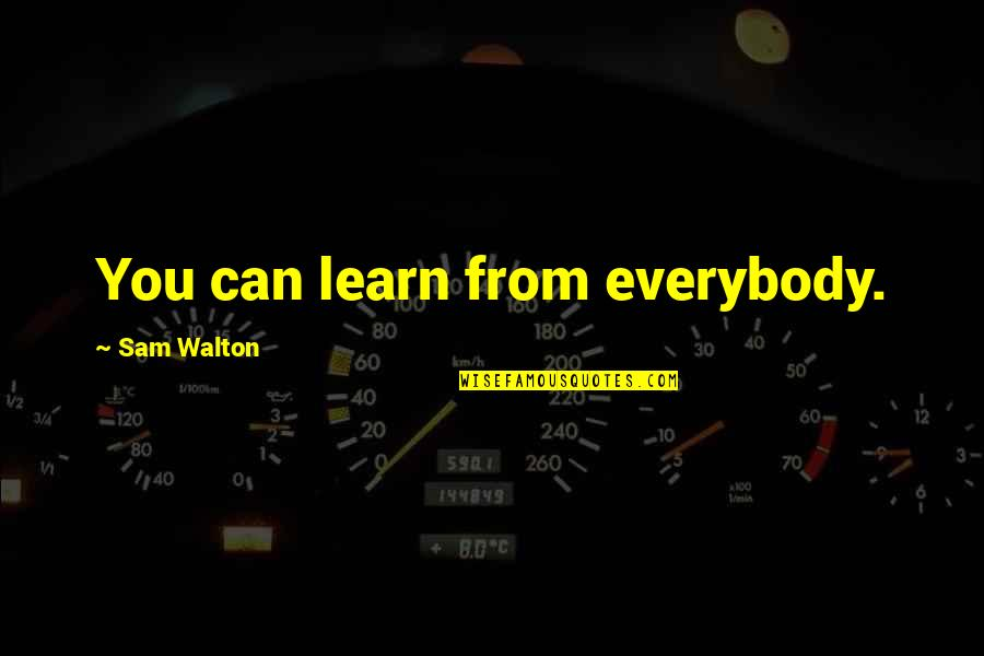 Walmart Quotes By Sam Walton: You can learn from everybody.