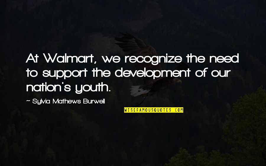 Walmart Quotes By Sylvia Mathews Burwell: At Walmart, we recognize the need to support