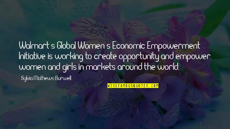 Walmart Quotes By Sylvia Mathews Burwell: Walmart's Global Women's Economic Empowerment Initiative is working