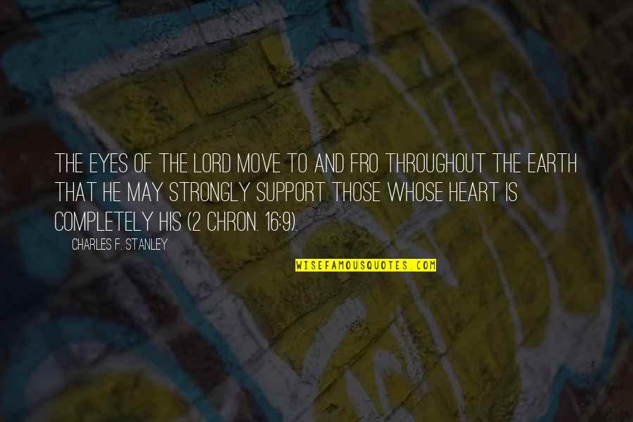 Walnutty Quotes By Charles F. Stanley: The eyes of the LORD move to and