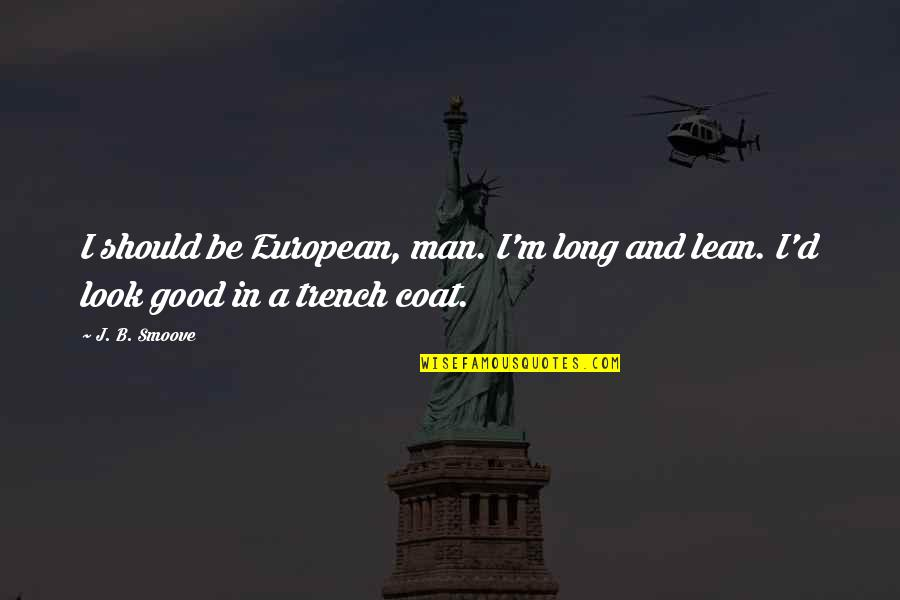 Walnutty Quotes By J. B. Smoove: I should be European, man. I'm long and
