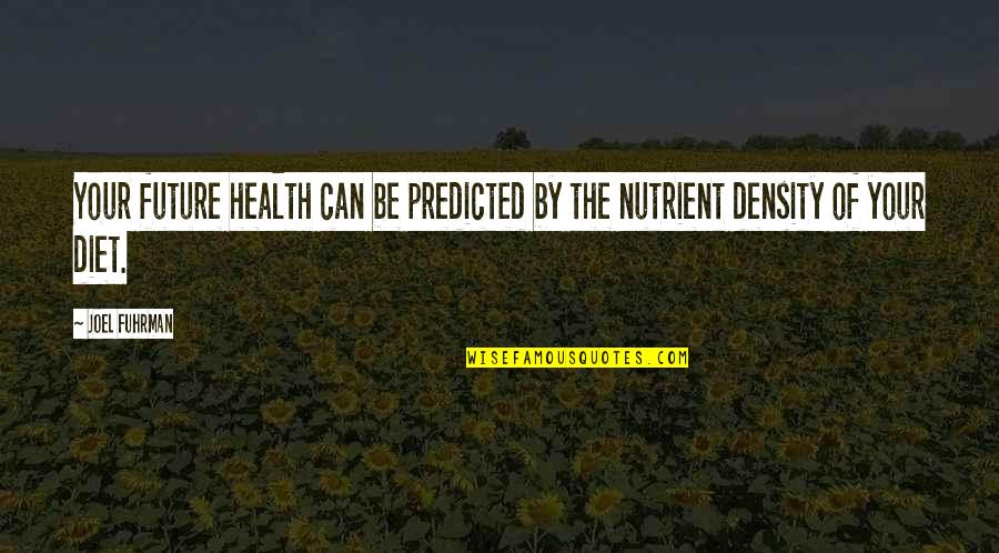 Walnutty Quotes By Joel Fuhrman: Your future health can be predicted by the