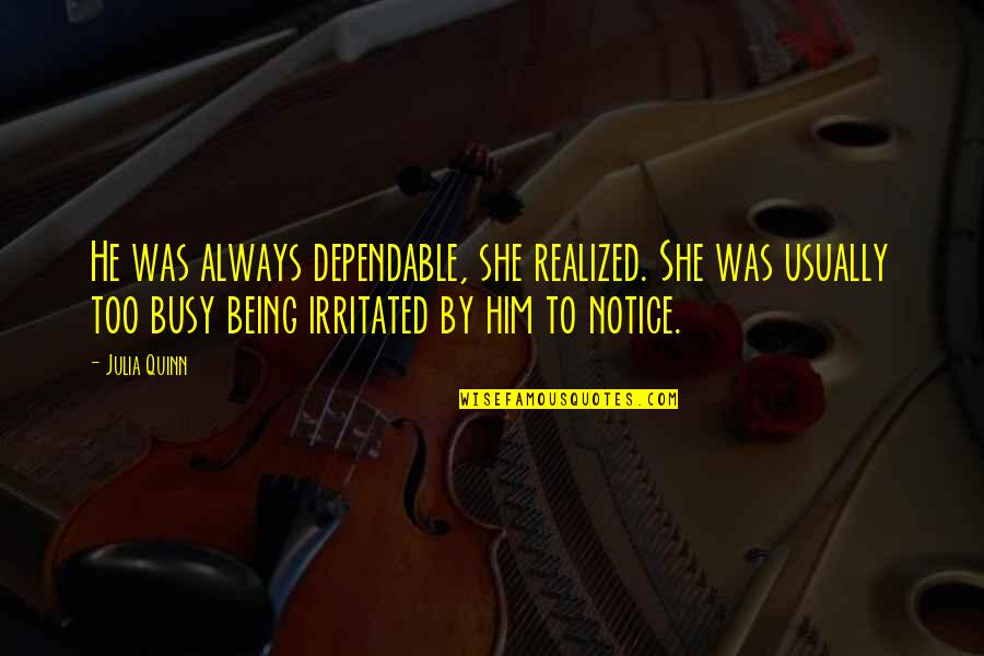 Walnutty Quotes By Julia Quinn: He was always dependable, she realized. She was