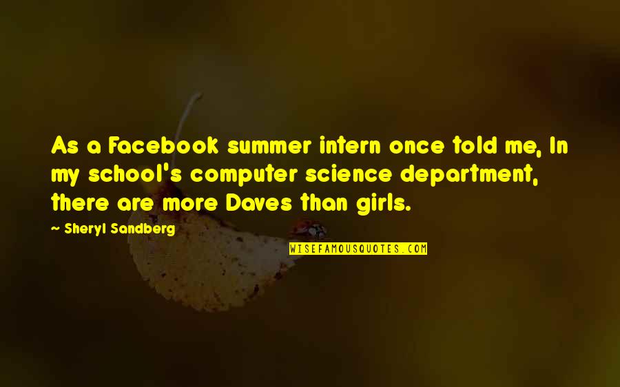 Walnutty Quotes By Sheryl Sandberg: As a Facebook summer intern once told me,