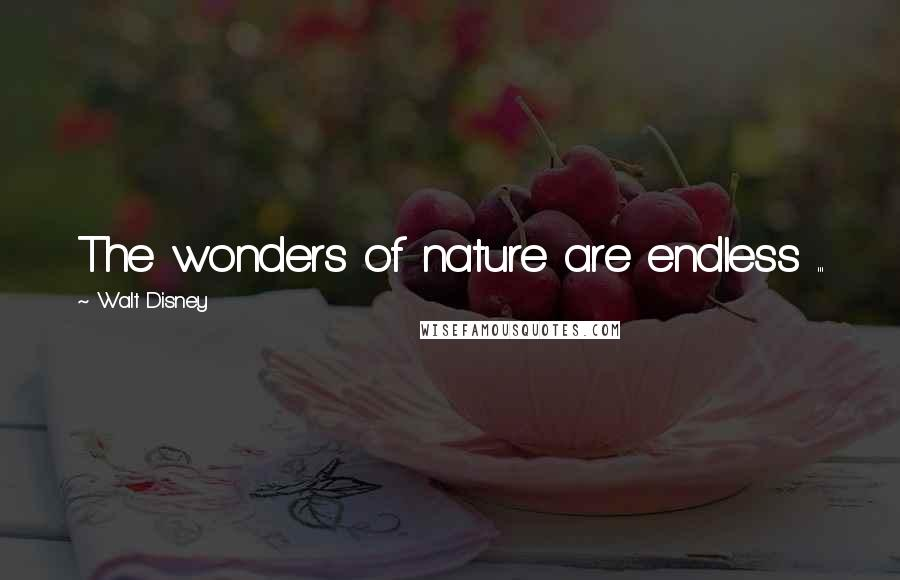 Walt Disney quotes: The wonders of nature are endless ...