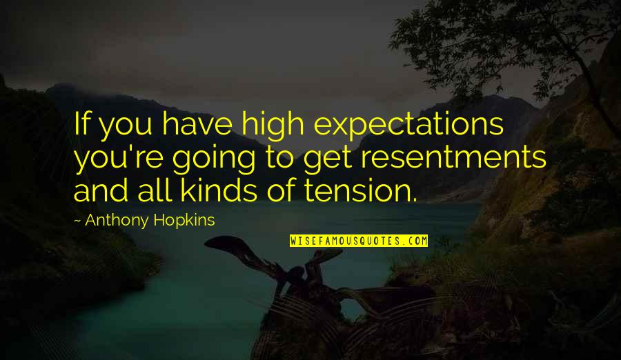 Walt Disney World Character Quotes By Anthony Hopkins: If you have high expectations you're going to