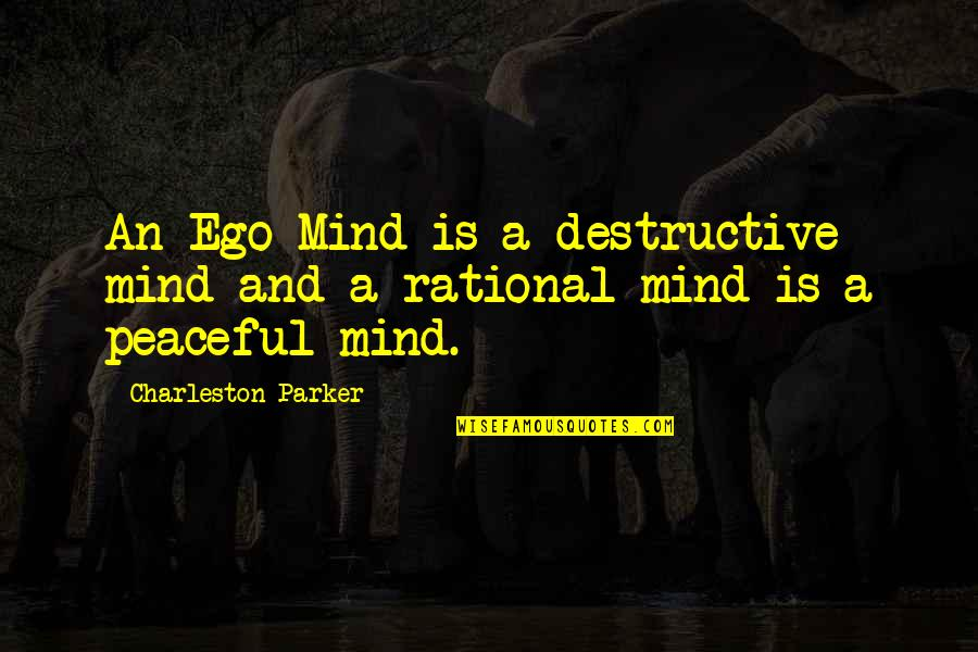 Walt Disney World Character Quotes By Charleston Parker: An Ego Mind is a destructive mind and