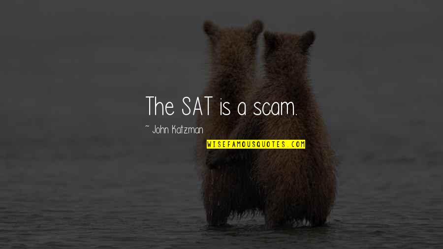 Walt Disney World Travel Quotes By John Katzman: The SAT is a scam.