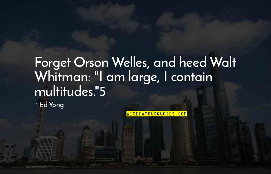"Walt Whitman Quotes By Ed Yong: Forget Orson Welles, and heed Walt Whitman: ""I"