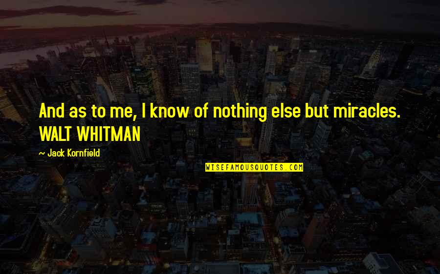Walt Whitman Quotes By Jack Kornfield: And as to me, I know of nothing