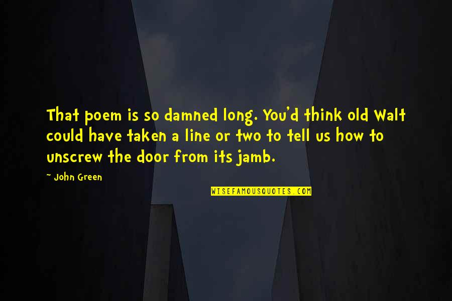 Walt Whitman Quotes By John Green: That poem is so damned long. You'd think