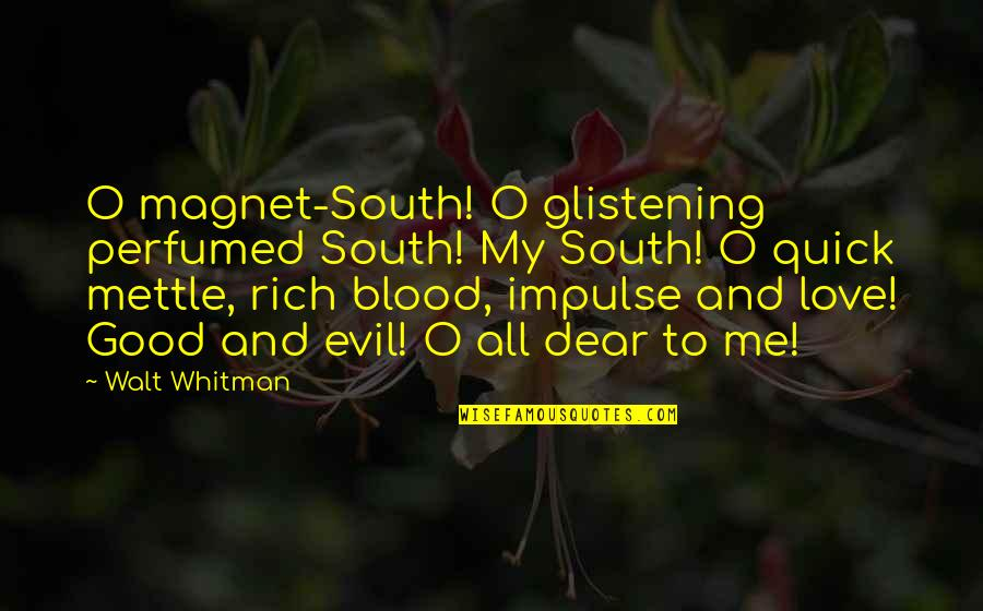 Walt Whitman Quotes By Walt Whitman: O magnet-South! O glistening perfumed South! My South!