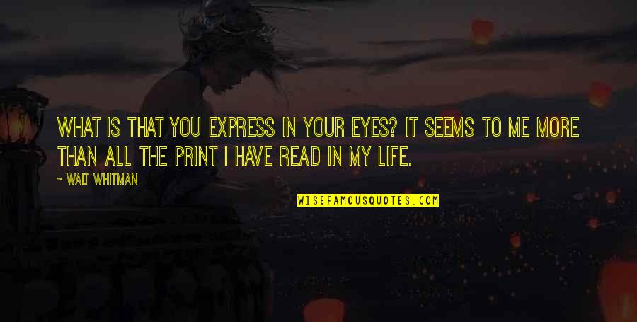 Walt Whitman Quotes By Walt Whitman: What is that you express in your eyes?