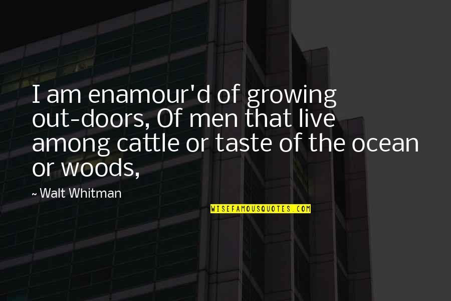 Walt Whitman Quotes By Walt Whitman: I am enamour'd of growing out-doors, Of men